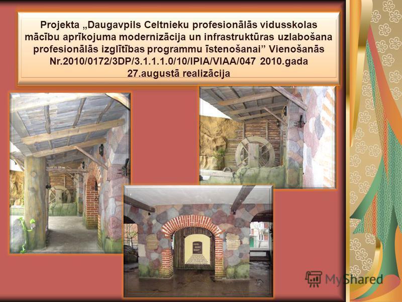 Projekta Daugavpils Celtnieku profesionālās vidusskolas mācību aprīkojuma modernizācija un infrastruktūras uzlabošana profesionālās izglītības programmu īstenošanai Vienošanās Nr.2010/0172/3DP/3.1.1.1.0/10/IPIA/VIAA/047 2010.gada 27.augustā realizāci