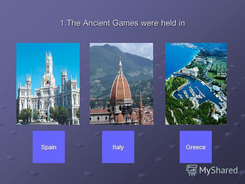 1.The Ancient Games were held in ItalyGreeceSpain