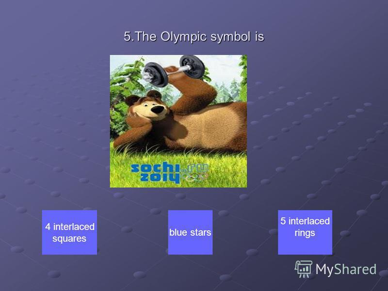 5.The Olympic symbol is 4 interlaced squares 5 interlaced ringsblue stars