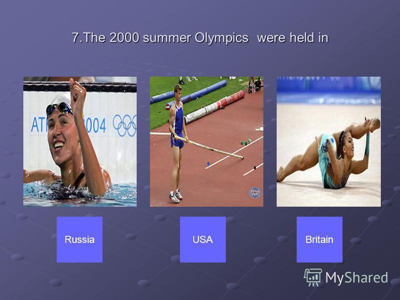 7.The 2000 summer Olympics were held in RussiaUSABritain