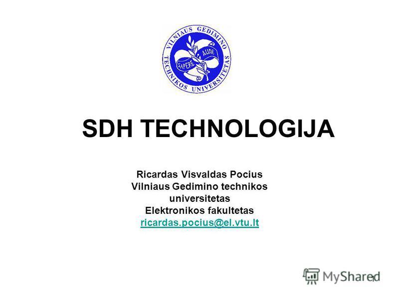 1 SDH TECHNOLOGIJA Ricardas Visvaldas Pocius Vilniaus Gedimino technikos universitetas Elektronikos fakultetas ricardas.pocius@el.vtu.lt