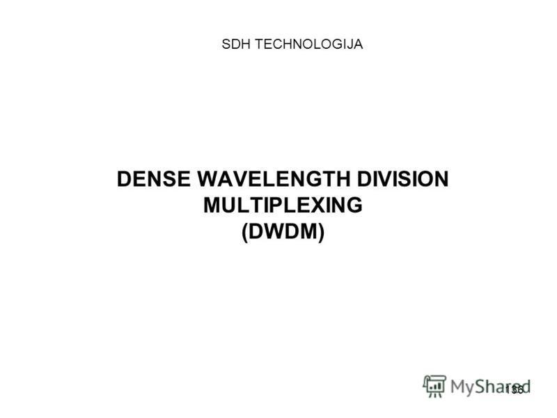 136 DENSE WAVELENGTH DIVISION MULTIPLEXING (DWDM) SDH TECHNOLOGIJA