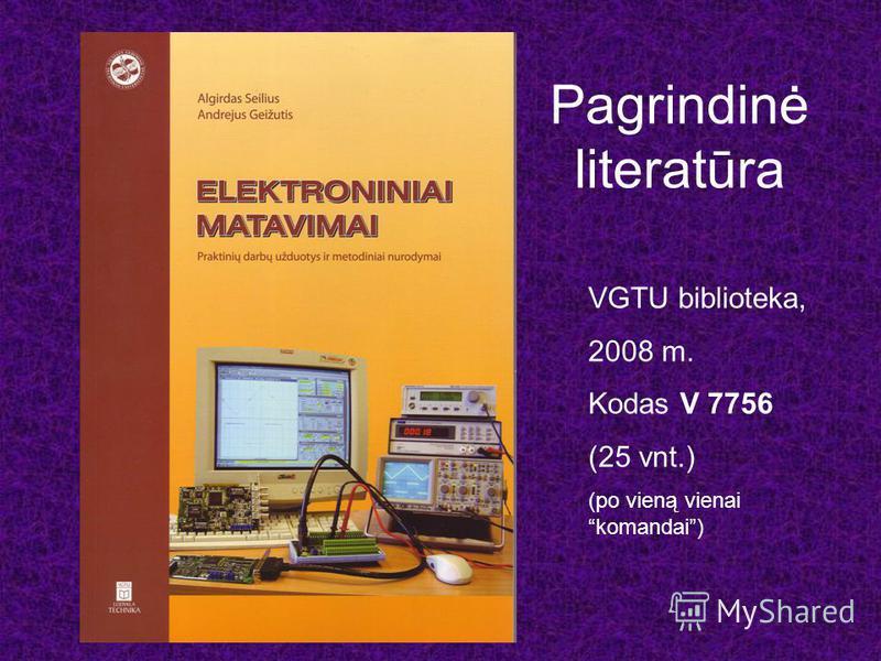 Pagrindinė literatūra VGTU biblioteka, 2008 m. Kodas V 7756 (25 vnt.) (po vieną vienai komandai)