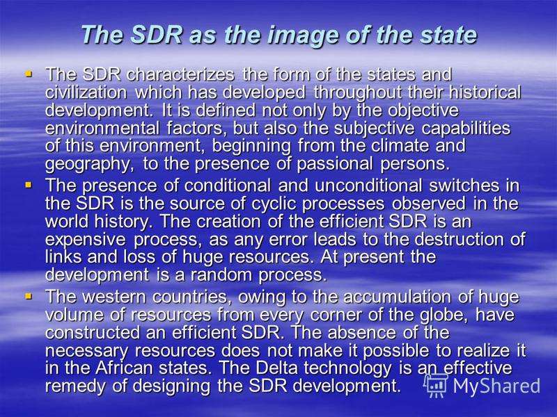 The SDR as the image of the state The SDR characterizes the form of the states and civilization which has developed throughout their historical development. It is defined not only by the objective environmental factors, but also the subjective capabi
