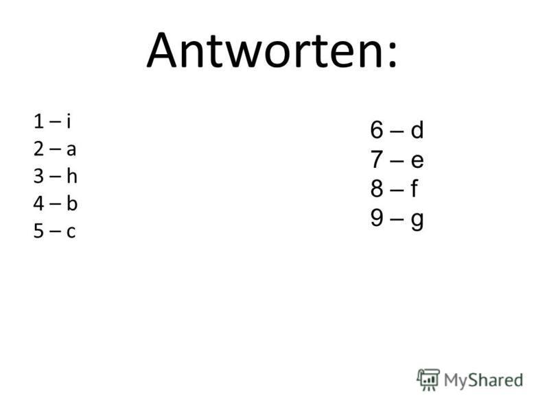 Antworten: 1 – i 2 – a 3 – h 4 – b 5 – с 6 – d 7 – e 8 – f 9 – g