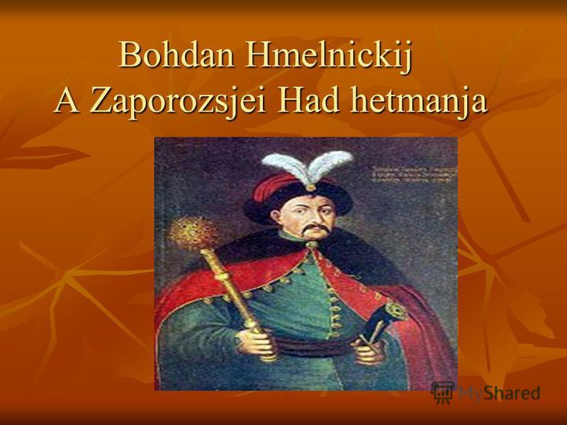 Bohdan Hmelnickij A Zaporozsjei Had hetmanja