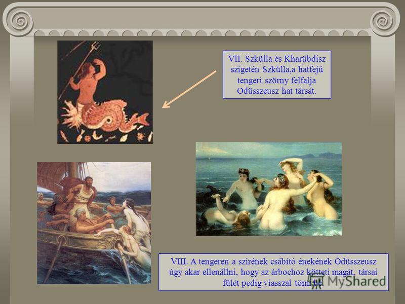 V. Araié szigetén, Kirké társaságában Kirké istennő 21 görög hajóst sertéssé változtat. Odüsszeusz Hermész segítségével megtöri a varázslatot, megszabadítja társait, s még egy évig Kirké szigetén maradnak. VI. Odüsszeusz látogatást tesz az Alvilágban