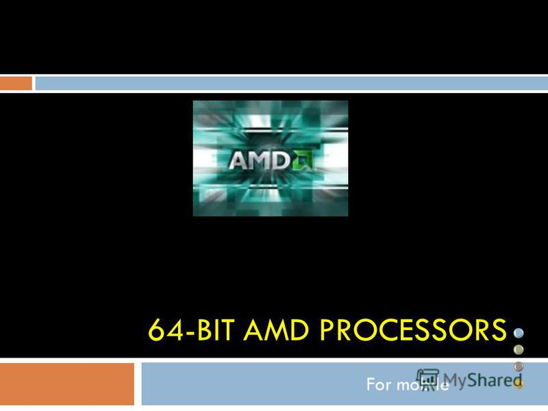 64-BIT AMD PROCESSORS For mobile
