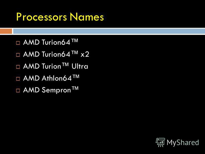 Processors Names AMD Turion64 AMD Turion64 x2 AMD Turion Ultra AMD Athlon64 AMD Sempron