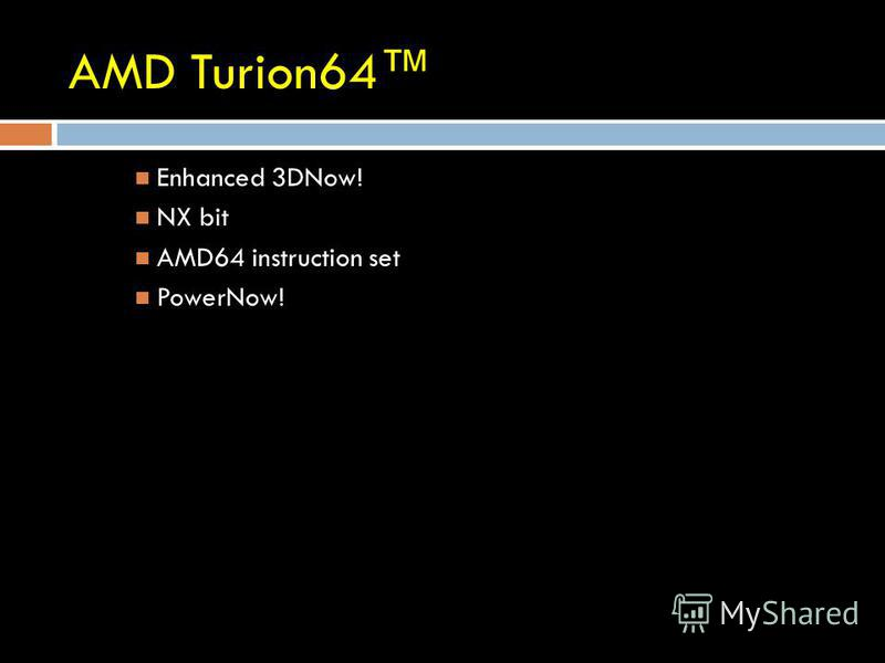 AMD Turion64 Enhanced 3DNow! NX bit AMD64 instruction set PowerNow!