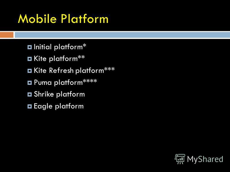Mobile Platform Initial platform* Kite platform** Kite Refresh platform*** Puma platform**** Shrike platform Eagle platform
