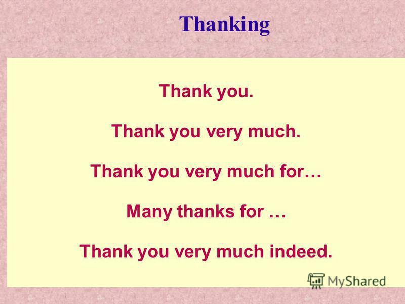 Thank you. Thank you very much. Thank you very much for… Many thanks for … Thank you very much indeed. Thanking