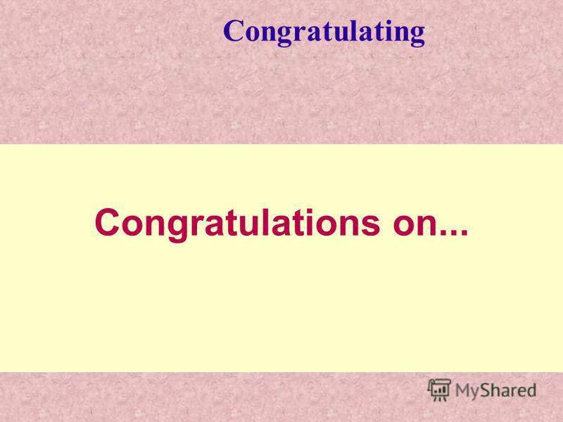 Congratulations on... Congratulating