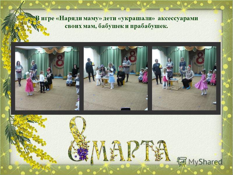 В игре «Наряди маму» дети «украшали» аксессуарами своих мам, бабушек и прабабушек.
