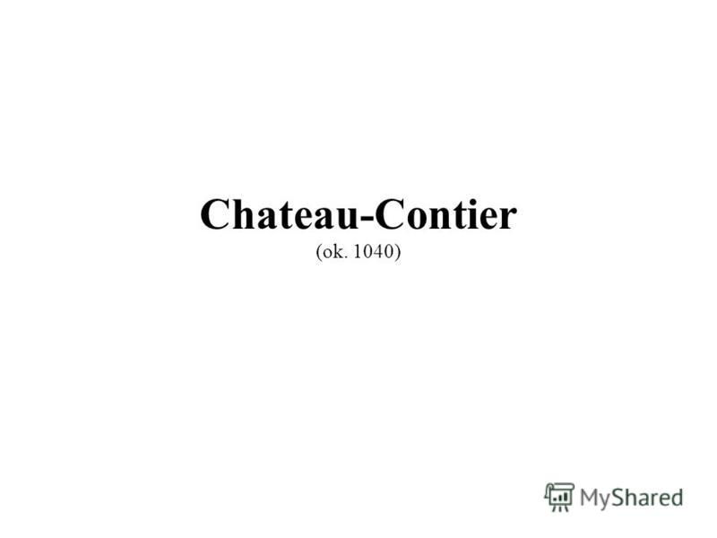 Chateau-Contier (ok. 1040)