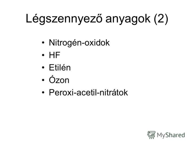 Légszennyező anyagok (2) Nitrogén-oxidok HF Etilén Ózon Peroxi-acetil-nitrátok