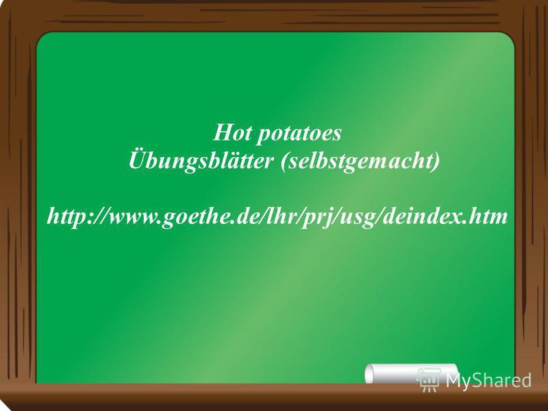 Hot potatoes Übungsblätter (selbstgemacht) http://www.goethe.de/lhr/prj/usg/deindex.htm