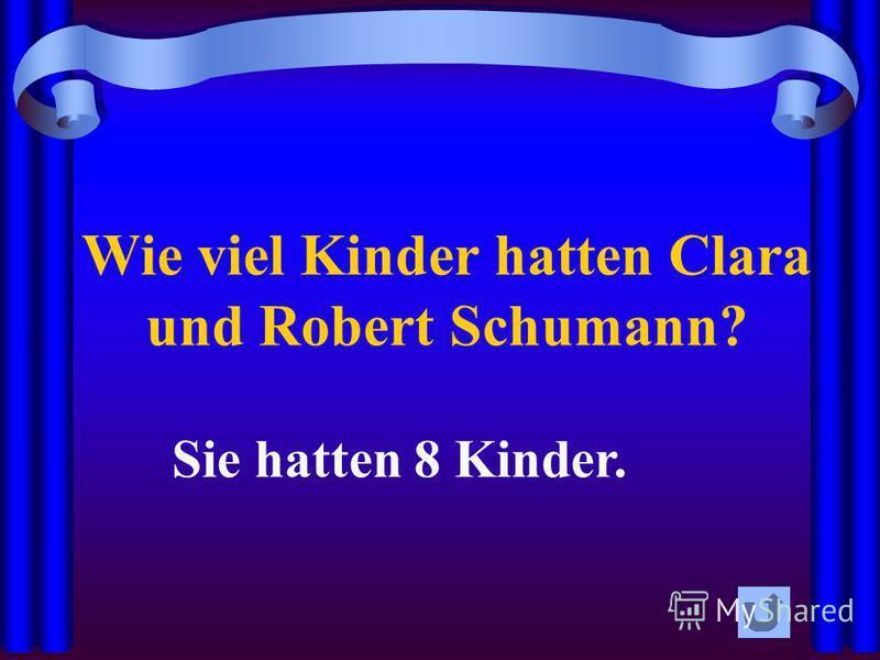 Wie viel Kinder hatten Clara und Robert Schumann? Sie hatten 8 Kinder.