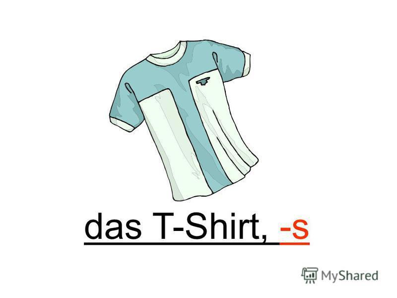 das T-Shirt, -s