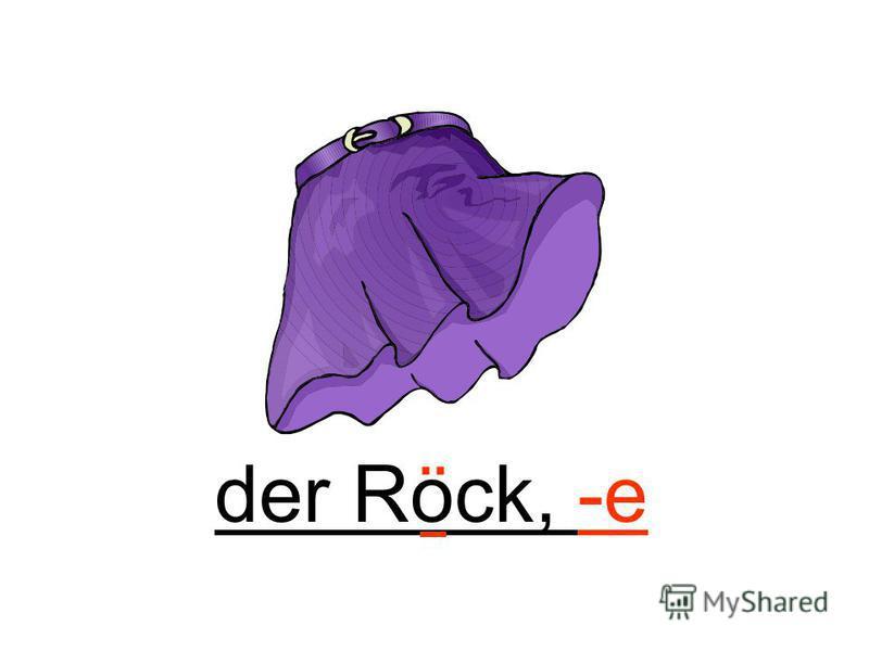 der Rock, -e ¨
