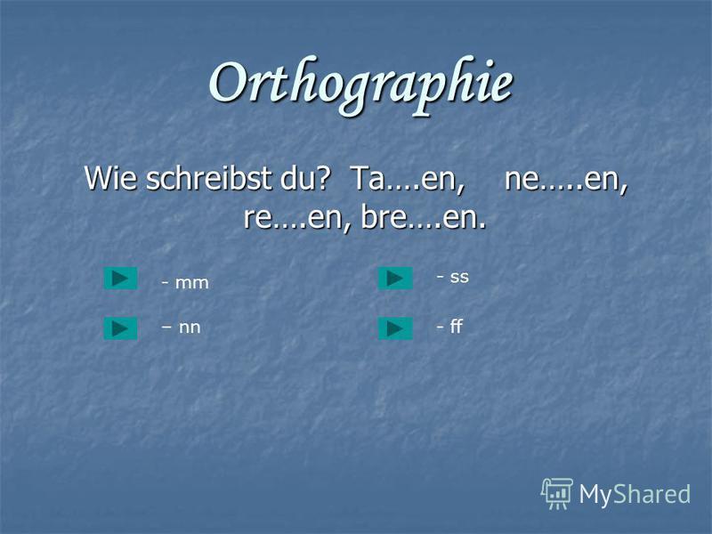 Orthographie Wie schreibst du? Ta….en, ne…..en, re….en, bre….en. Wie schreibst du? Ta….en, ne…..en, re….en, bre….en. - mm – nn- ff - ss