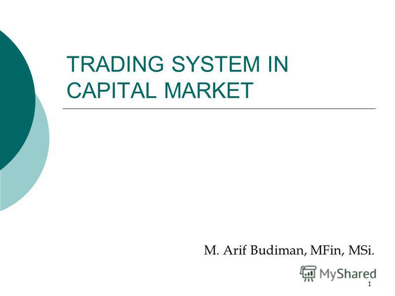 1 TRADING SYSTEM IN CAPITAL MARKET M. Arif Budiman, MFin, MSi.