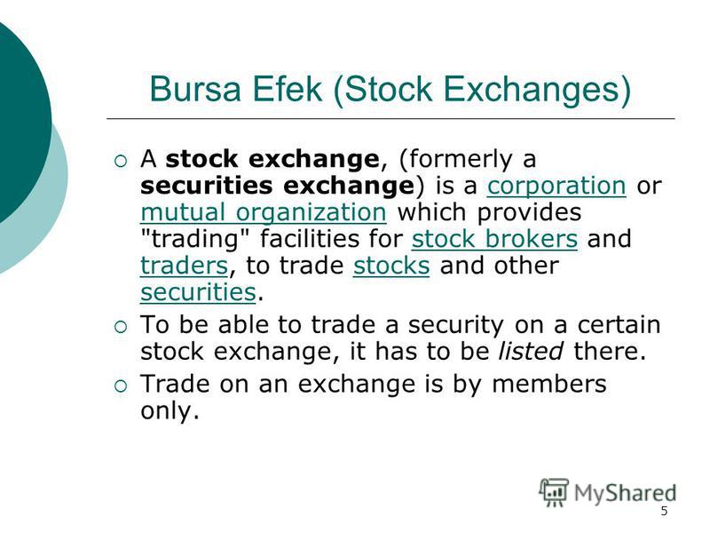 5 A stock exchange, (formerly a securities exchange) is a corporation or mutual organization which provides