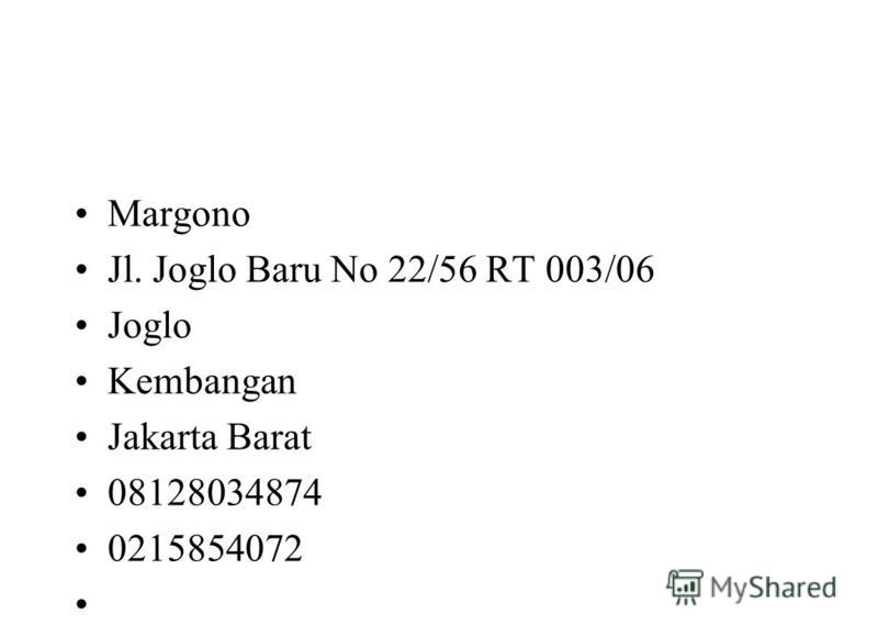 Margono Jl. Joglo Baru No 22/56 RT 003/06 Joglo Kembangan Jakarta Barat 08128034874 0215854072