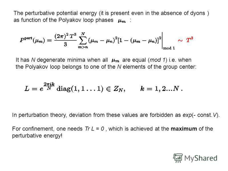 It has N degenerate minima when all are equal (mod 1) i.e. when the Polyakov loop belongs to one of the N elements of the group center: In perturbation theory, deviation from these values are forbidden as exp(- const.V). For confinement, one needs Tr