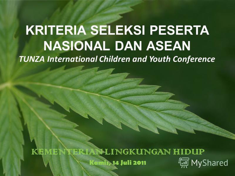 KEMENTERIAN LINGKUNGAN HIDUP Kamis, 14 Juli 2011 KRITERIA SELEKSI PESERTA NASIONAL DAN ASEAN TUNZA International Children and Youth Conference