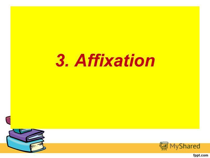 3. Affixation