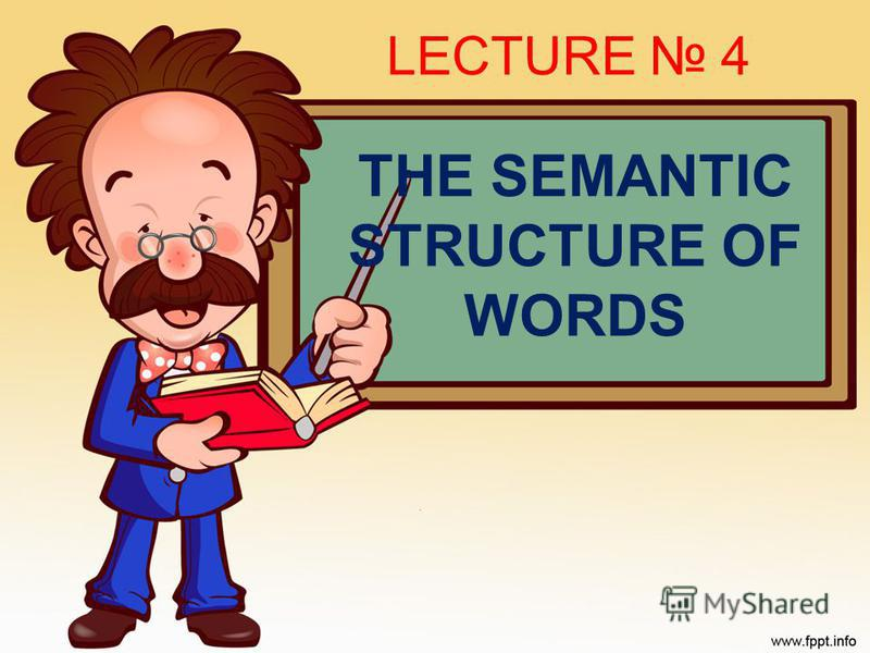 THE SEMANTIC STRUCTURE OF WORDS LECTURE 4