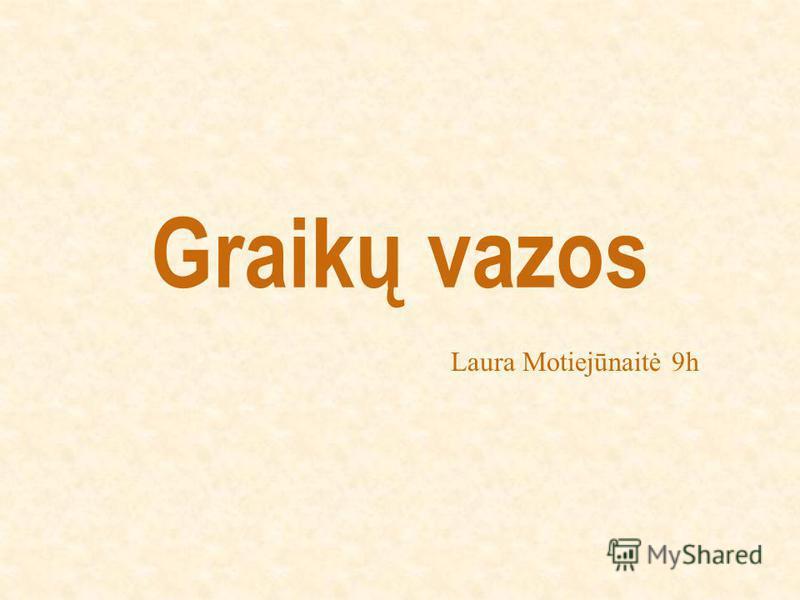 Graikų vazos Laura Motiejūnaitė 9h