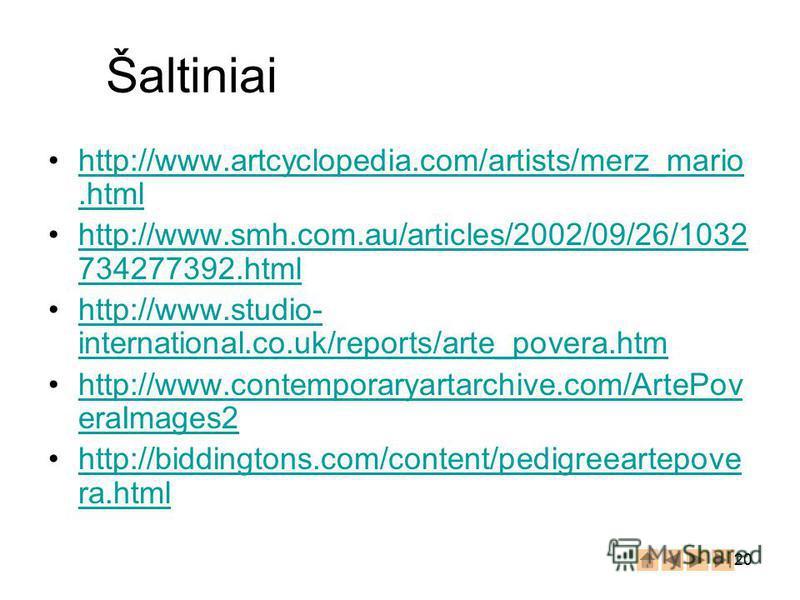 20 Šaltiniai http://www.artcyclopedia.com/artists/merz_mario.htmlhttp://www.artcyclopedia.com/artists/merz_mario.html http://www.smh.com.au/articles/2002/09/26/1032 734277392.htmlhttp://www.smh.com.au/articles/2002/09/26/1032 734277392.html http://ww