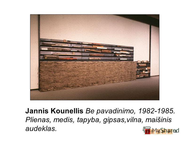 4 Jannis Kounellis Be pavadinimo, 1982-1985. Plienas, medis, tapyba, gipsas,vilna, maišinis audeklas.