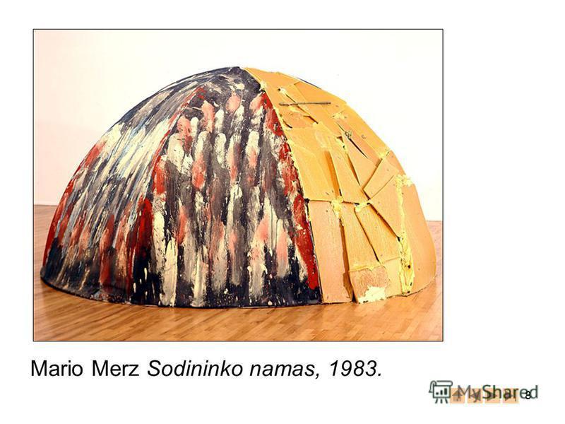 8 Mario Merz Sodininko namas, 1983.