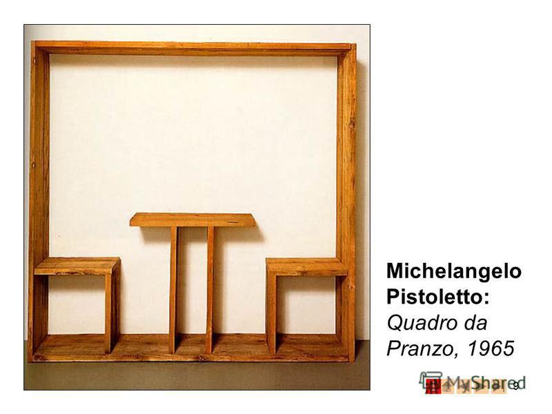 9 Michelangelo Pistoletto: Quadro da Pranzo, 1965