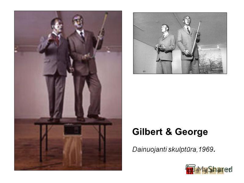 17 Gilbert & George Dainuojanti skulptūra,1969.