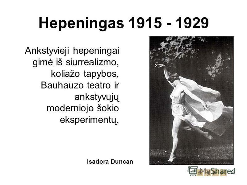 3 Hepeningas 1915 - 1929 Ankstyvieji hepeningai gimė iš siurrealizmo, koliažo tapybos, Bauhauzo teatro ir ankstyvųjų moderniojo šokio eksperimentų. Isadora Duncan