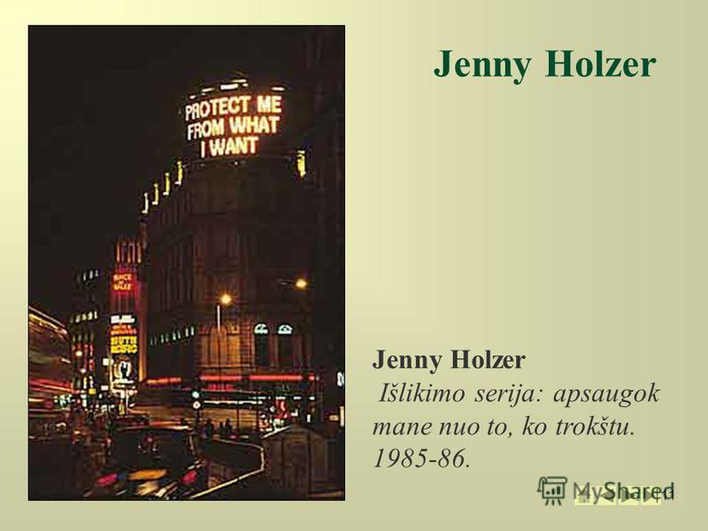 11 Jenny Holzer Jenny Holzer Išlikimo serija: apsaugok mane nuo to, ko trokštu. 1985-86.