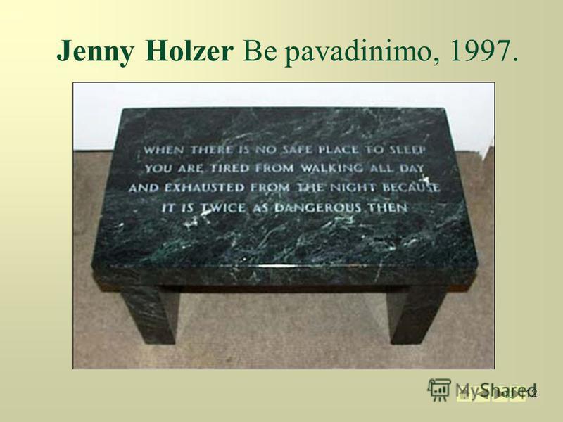 12 Jenny Holzer Be pavadinimo, 1997.