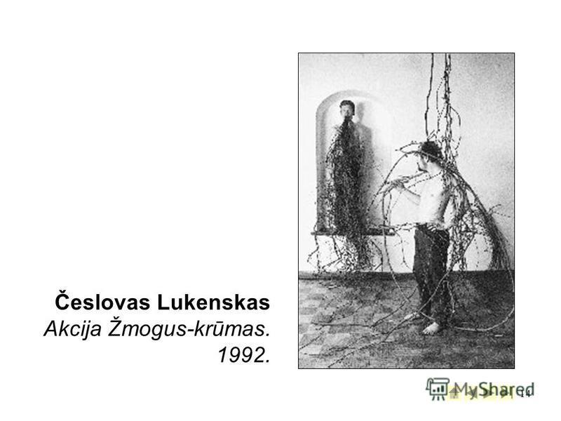 14 Česlovas Lukenskas Akcija Žmogus-krūmas. 1992.