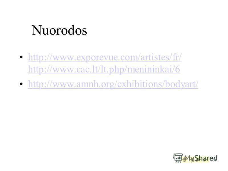 20 Nuorodos http://www.exporevue.com/artistes/fr/ http://www.cac.lt/lt.php/menininkai/6http://www.exporevue.com/artistes/fr/ http://www.cac.lt/lt.php/menininkai/6 http://www.amnh.org/exhibitions/bodyart/