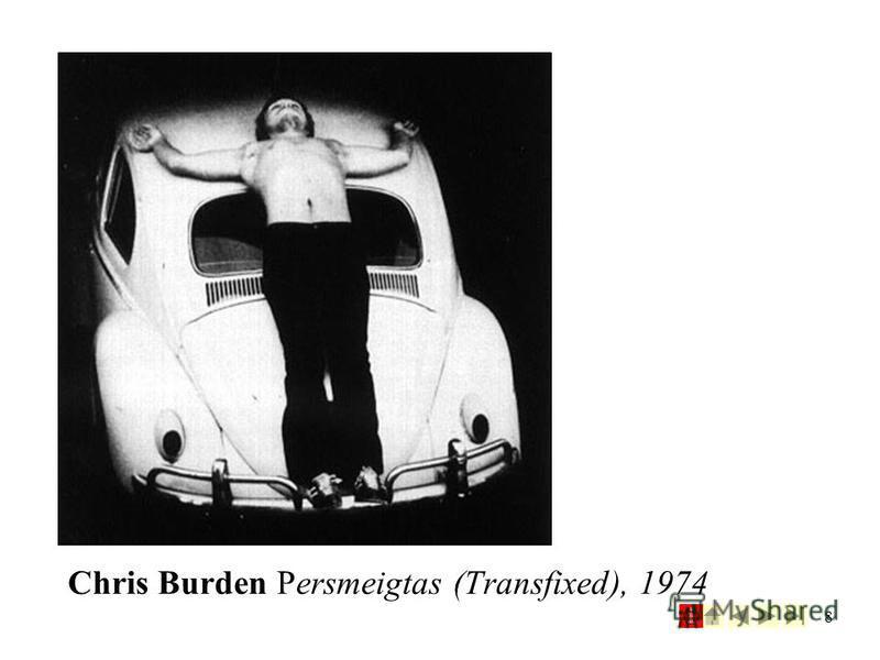8 Chris Burden Persmeigtas (Transfixed), 1974