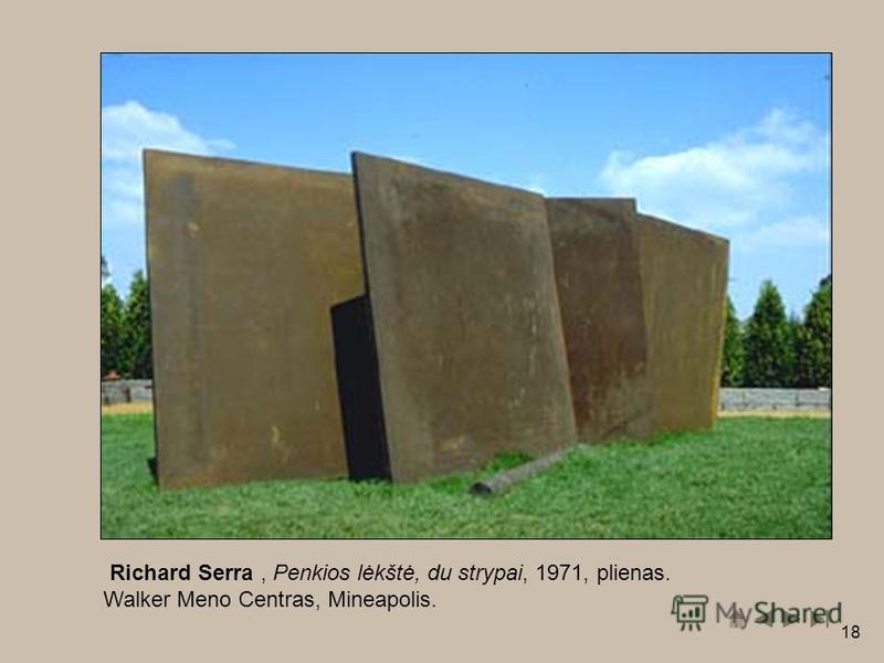 18 Richard Serra Richard Serra, Penkios lėkštė, du strypai, 1971, plienas. Walker Meno Centras, Mineapolis.