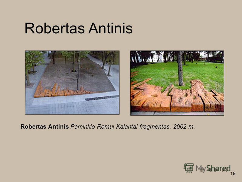 19 Robertas Antinis Robertas Antinis Paminklo Romui Kalantai fragmentas. 2002 m.