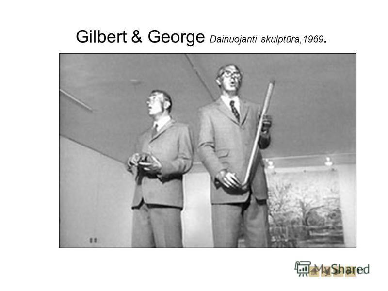 11 Gilbert & George Dainuojanti skulptūra,1969.