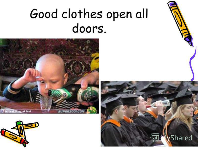 Good clothes open all doors.