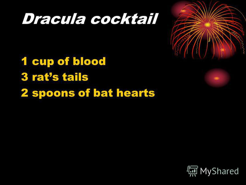 Dracula cocktail 1 cup of blood 3 rats tails 2 spoons of bat hearts