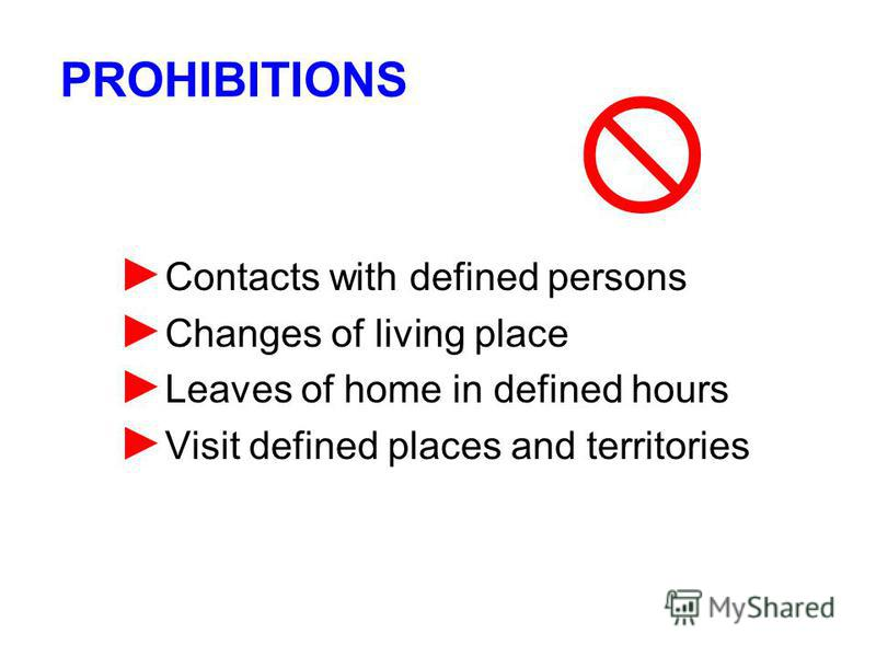 Contacts with defined persons Changes of living place Leaves of home in defined hours Visit defined places and territories PROHIBITIONS